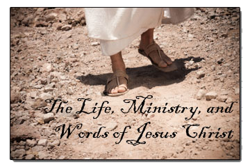 The Life, Ministry, and Words of Jesus Christ