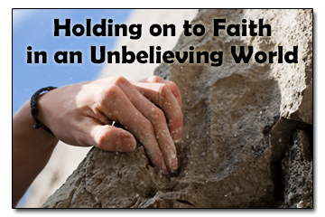Holding on to Faith in an Unbelieving World