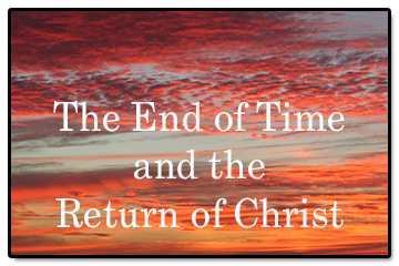 The End of Time and the Return of Christ